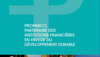 Proparco, partenaire des institutions financières en faveur du développement durable